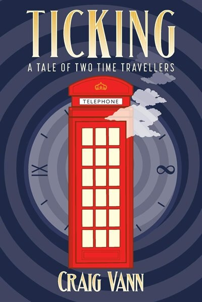 Ticking: A Tale of Two Time Travellers by Craig Vann