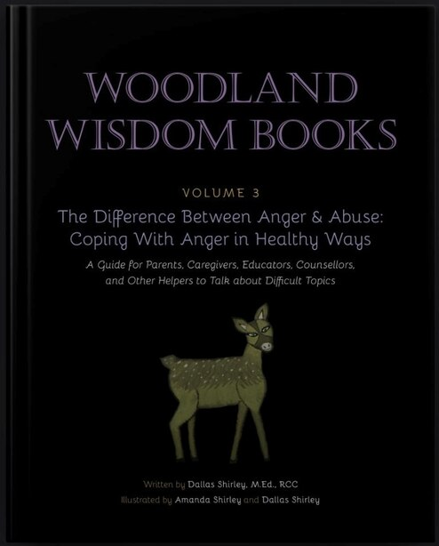 The Difference Between Anger & Abuse: Coping With Anger in Healthy Ways: A Guide for Parents, Caregivers, Educators, Counsellors, and Oth by Dallas Shirley