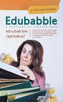 Edubabble: A Glossary of Teacher Talk