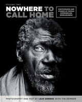 Nowhere to Call Home: Volume Two: Photographs and Stories of People Experiencing Homelessness…