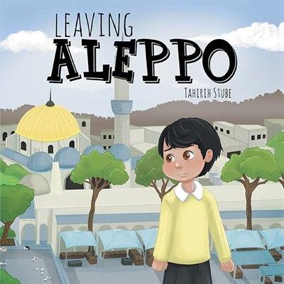 Leaving Aleppo by Tahirih Stube