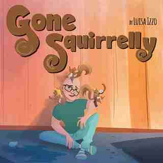 Gone Squirrelly by Luisa Izzo