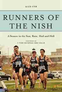 Runners of the Nish: A Season in the Sun, Rain, Hail and Hell by Alex Cyr