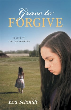 Grace to Forgive: Sequel to Grace for Tomorrow by Eva Schmidt