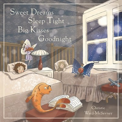 Sweet Dreams  Sleep Tight  Big Kisses  Goodnight by Christie Ward-McSevney