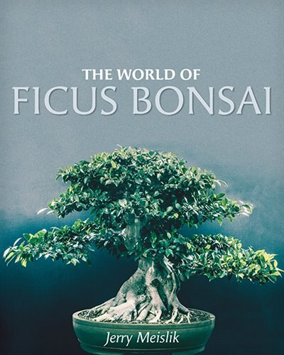 The World of Ficus Bonsai by Jerry Meislik