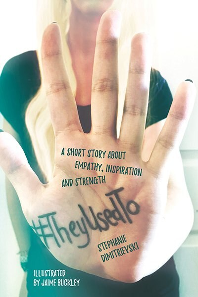 #TheyUsedTo: A short story about empathy, inspiration and strength by Stephanie Dimitrievski