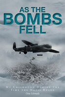 As The Bombs Fell: My Childhood During the Time the Nazis Ruled