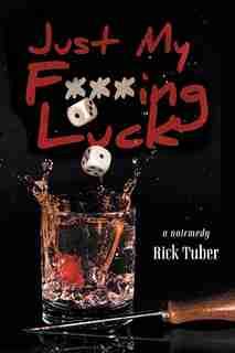 Just My F***ing Luck by Rick Tuber