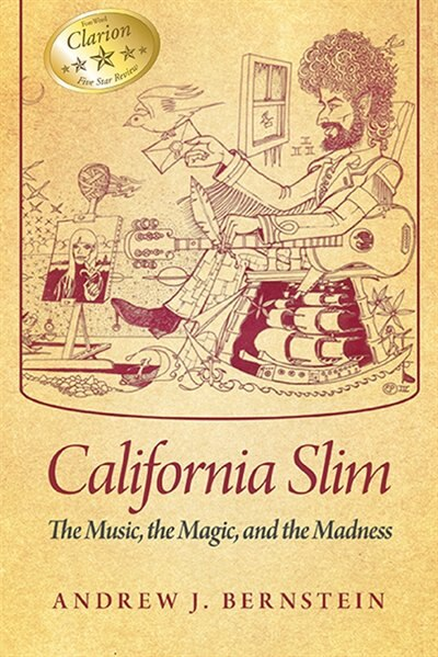 California Slim: The Music, The Magic and The Madness by Andrew J. Bernstein