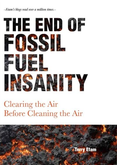 The End of Fossil Fuel Insanity: Clearing the Air Before Cleaning the Air by Terry Etam