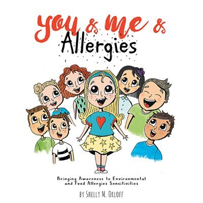 You & Me & Allergies: Bringing Awareness To Environmental And Food Allergies Sensitivities by Shelly M. Orloff