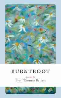 Burntroot by Brad Thomas Batten