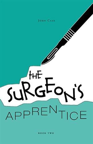 The Surgeon's Apprentice by JOHN CASE