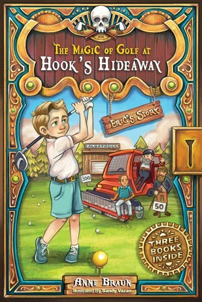 The Magic Of Golf At Hook's Hideaway: Eric's Story by Anne Braun