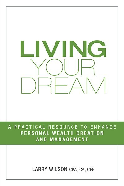 Living Your Dream: A Practical Resource to Enhance Personal Wealth Creation and Management by Larry Wilson