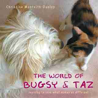 The World Of Bugsy & Taz: Learning To Love What Makes Us Different by Christine Monteith-dunlop