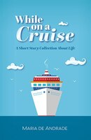 While On A Cruise: A Short Story Collection About Life