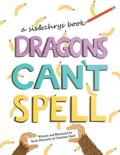 Dragons Can't Spell by Susie Heinrichs