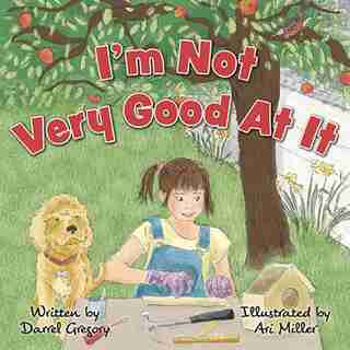I'm Not Very Good At It by Darrel Gregory