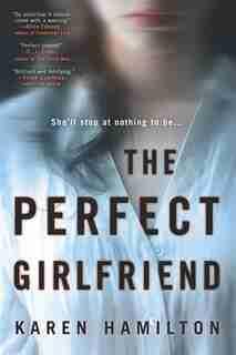 The Perfect Girlfriend: A Novel by Karen Hamilton