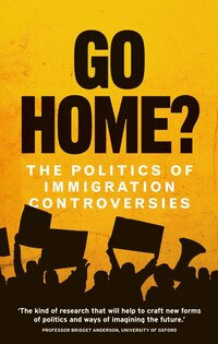 Go Home!: The performative politics of immigration control