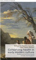 Conserving health in early modern culture: Bodies and environments in Italy and England