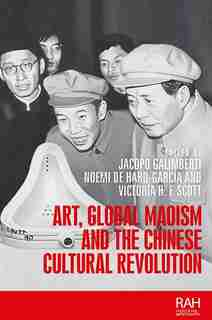 Art, Global Maoism And The Chinese Cultural Revolution: Space, Time And The Embodied Description Of The Past by Jacopo Galimberti