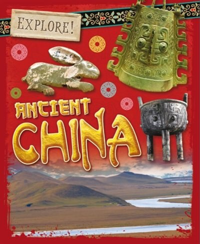 Explore!: Ancient China by Izzi Howell