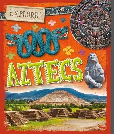 Explore!: Aztecs by Izzi Howell
