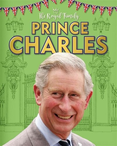 The Royal Family: Prince Charles by Izzi Howell