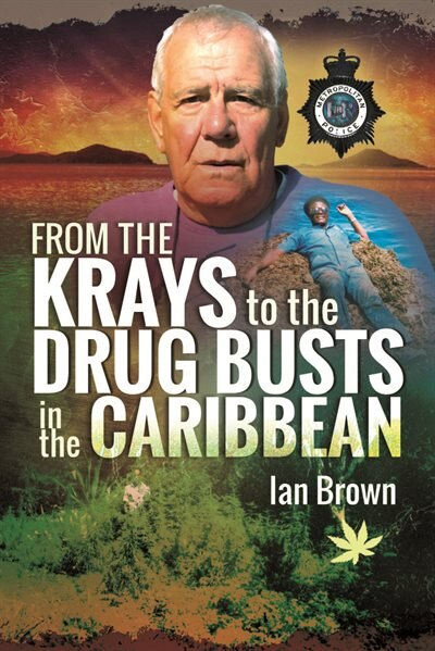 From The Krays To The Drug Busts In The Caribbean by Ian Brown