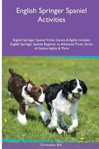English Springer Spaniel  Activities English Springer Spaniel Tricks, Games & Agility. Includes…