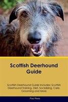 Scottish Deerhound Guide Scottish Deerhound Guide Includes: Scottish Deerhound Training, Diet…