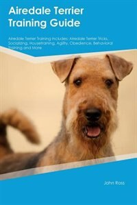 Airedale Terrier Training Guide Airedale Terrier Training Includes: Airedale Terrier Tricks…