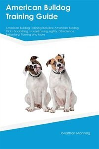 American Bulldog  Training Guide American Bulldog  Training Includes: American Bulldog  Tricks…