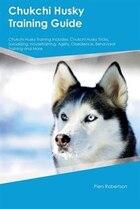 Chukchi Husky Training Guide Chukchi Husky Training Includes: Chukchi Husky Tricks, Socializing…