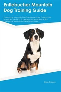 Entlebucher Mountain Dog Training Guide Entlebucher Mountain Dog Training Includes: Entlebucher…