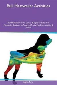 Bull Mastweiler Activities Bull Mastweiler Tricks, Games & Agility Includes: Bull Mastweiler…