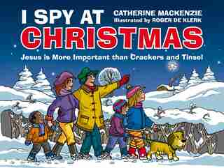 I Spy At Christmas: Jesus Is More Important Than Crackers And Tinsel de Catherine MacKenzie
