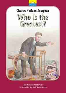 Charles Spurgeon: Who Is The Greatest? de Catherine MacKenzie