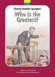 Charles Spurgeon: Who Is The Greatest? de Catherine MacKenzie