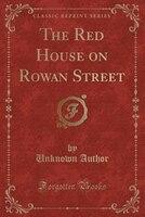 The Red House on Rowan Street (Classic Reprint)