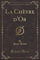 La Chèvre d'Or (Classic Reprint)