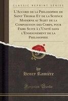 L'Accord de la Philosophie de Saint Thomas Et de la Science Moderne au Sujet de la Composition des…