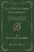 The World's Great Masterpieces, Vol. 5: History, Biography, Science, Philosophy, Poetry, the Drama…