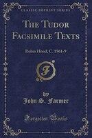 The Tudor Facsimile Texts: Robin Hood, C. 1561-9 (Classic Reprint)