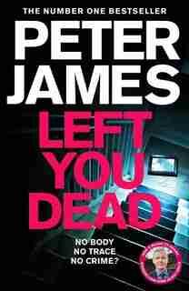 Left You Dead (roy Grace #17) by Peter James
