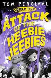 Attack Of The Heebie Jeebies (dream Team #1) by Tom Percival