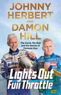Lights Out, Full Throttle: The Good, The Bad And The Bernie Of Formula One by Johnny Herbert